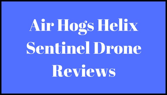 Air Hogs Helix Sentinel Drone Reviews