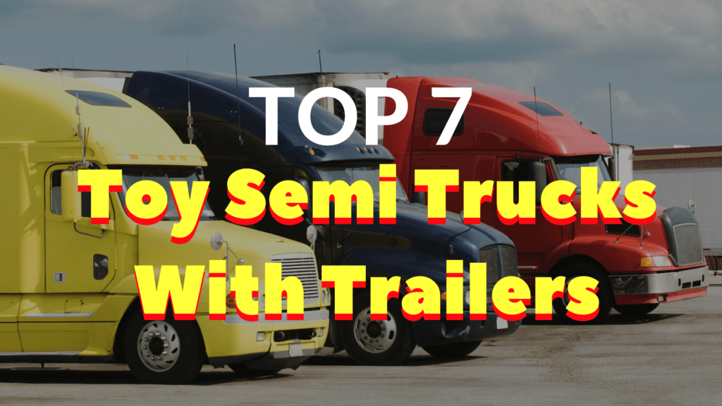 Best Toy Semi Trucks With Trailer