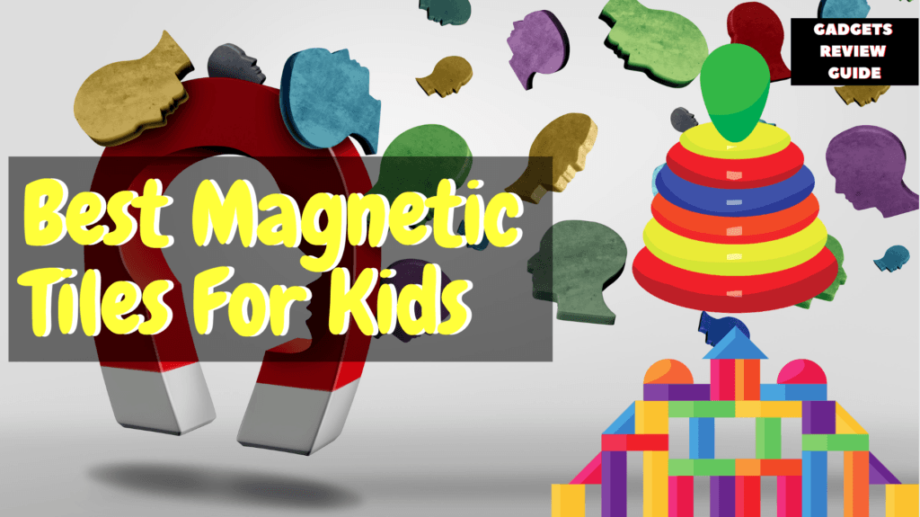 Best Magnetic Tiles for Kids